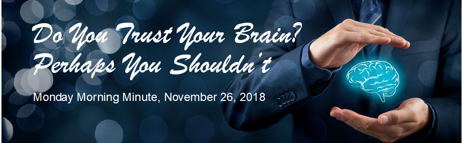Do You Trust Your Brain? Perhaps You Shouldn't!