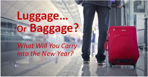 Luggage or Baggage? What Will You Carry into the New Year?