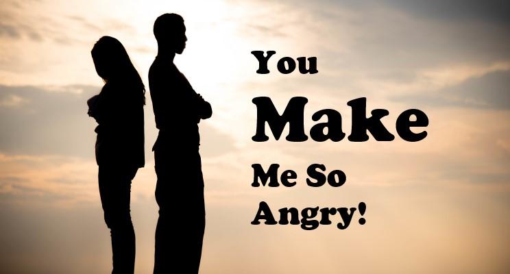 You Make Me Angry!