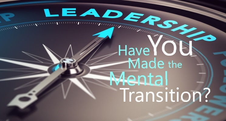Leadership; Have You Made the Mental Transition?