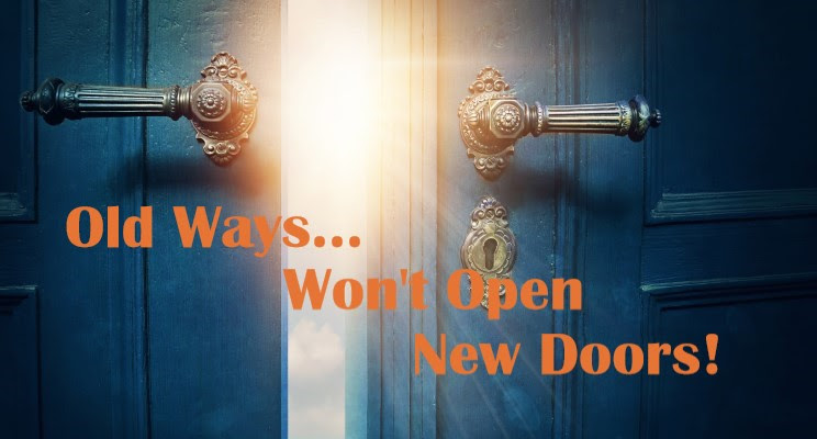 Old Ways Won't Open New Doors!