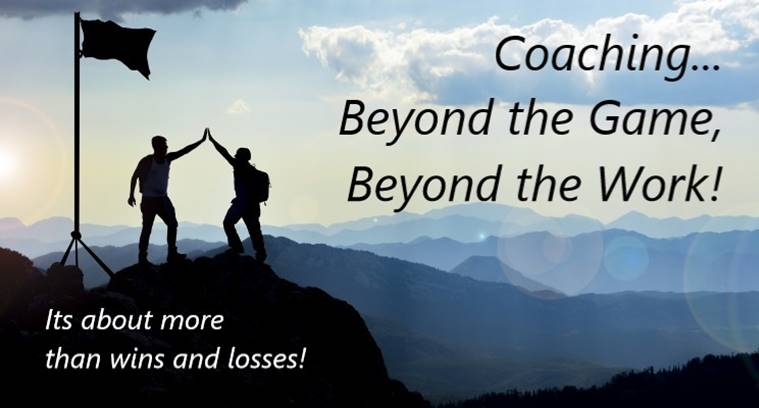 Coaching, Beyond the Game, Beyond the Work!