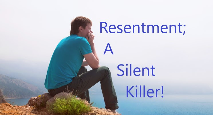 Resentment; A Silent Killer!
