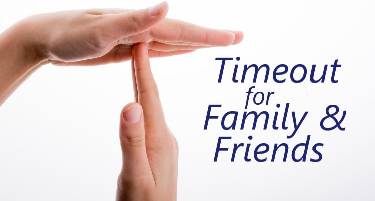 Timeout for Family & Friends