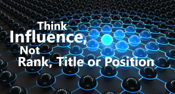 Influence, Not Rank, Title or Position