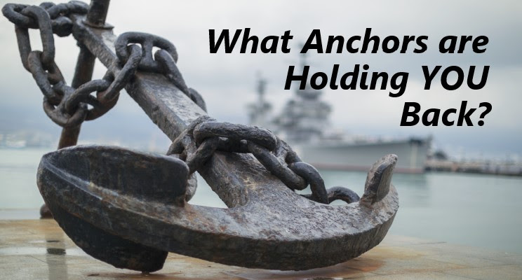 What Anchors are Holding You Back?