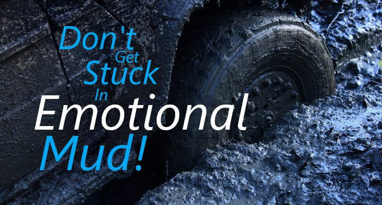 Don't Get Stuck in Emotional Mud!