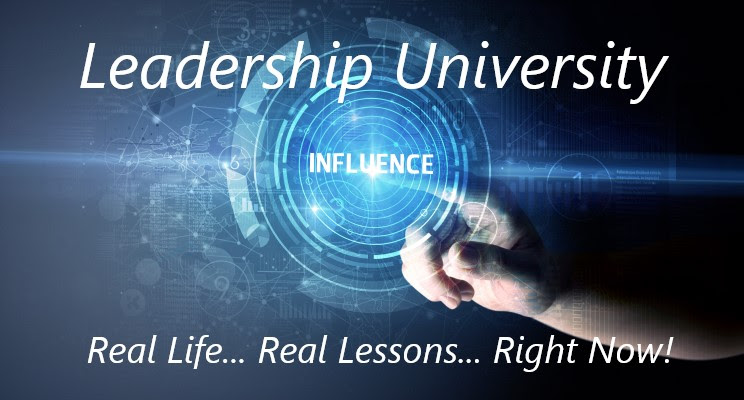 Leadership University; Real Life! Real Lessons! Right Now!