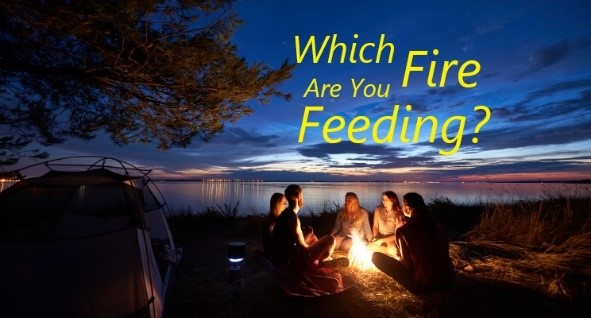 Which Fire Are You Feeding?