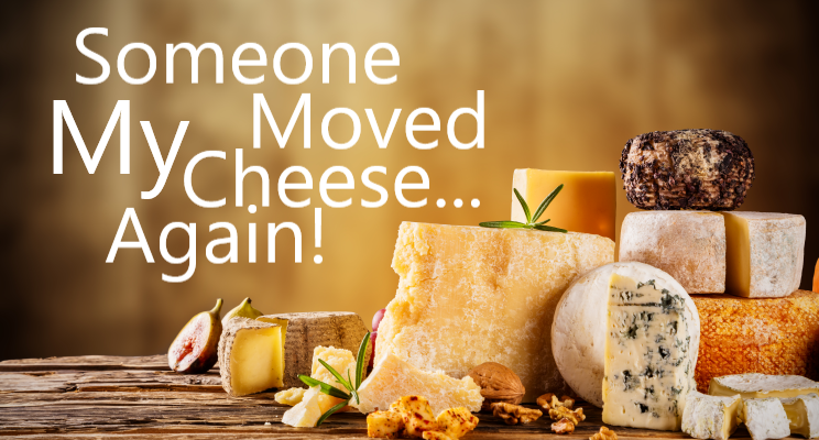 Someone Moved My Cheese… Again!
