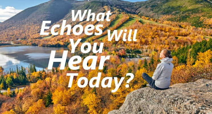 What Echoes Will You Hear Today