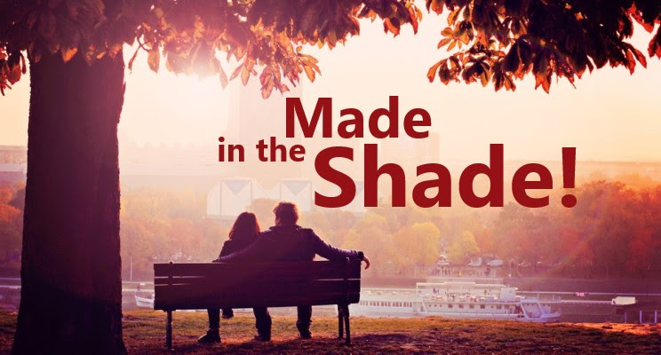Made in the Shade!