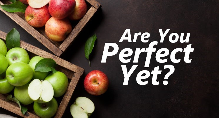 Are You Perfect… Yet?