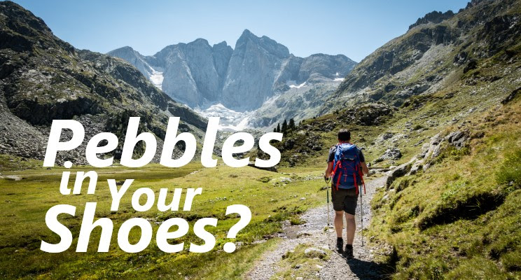 Pebbles in Your Shoes?