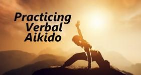 Practicing Verbal Aikido